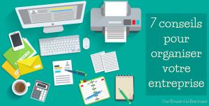 7 Conseils Pour Organiser Votre Entreprise