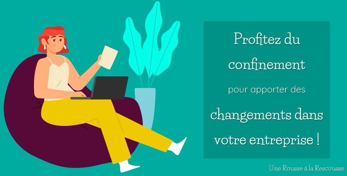 Profitez du confinement pour apporter des changements dans votre entreprise !