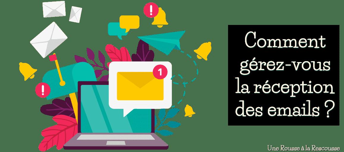 comment gérer la réception des emails de façon optimale